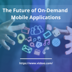 The Future of On-Demand Mobile Applications