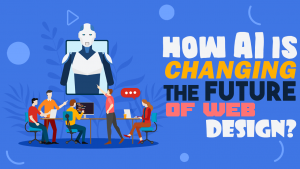 How AI Is Changing the Future of Web Design and Development?